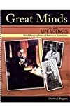 Great Minds in the Life Sciences : Brief Biographies of Famous Scientists, Biggers, Charles J., 0757595197