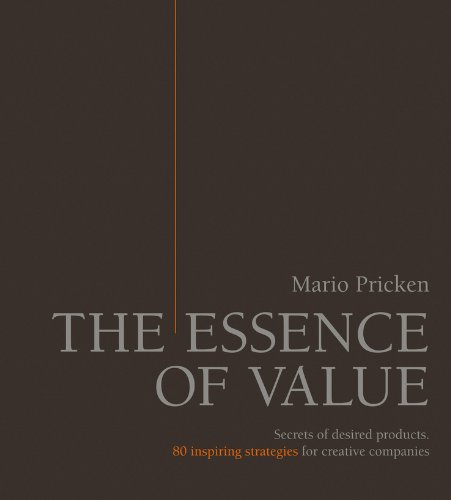 (The Essence of Value: Secrets of Desired Products- 80 Inspiring Strategies for Creative Companies)
