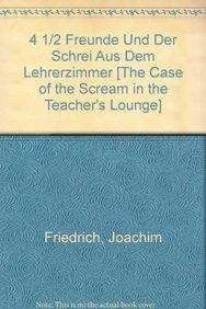 Read Online 4 1/2 Freunde Und Der Schrei Aus Dem Lehrerzimmer [The Case of the Scream in the Teacher's Lounge] (Chinese Edition) PDF