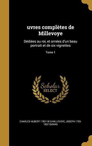 Uvres Completes de Millevoye: Dediees Au Roi, Et Ornees D'Un Beau Portrait Et de Six Vignettes; Tome 1