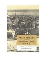 McGill Medicine, Volume 1: The First Half Century, 1829-1885