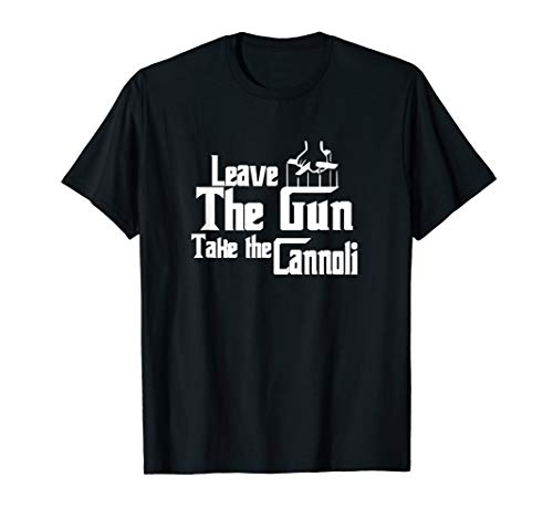 Leave the Gun Take the Cannoli Italian Sicily Movie Shirt