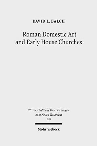 Download Roman Domestic Art and Early House Churches (Wissemschaftlich Untersuchungen zum Neuen Testament) pdf epub