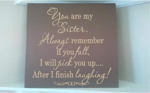 Wood sign w vinyl quote You and I are sisters always remember if you fall I will