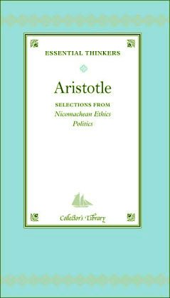 Essential Thinkers Aristotle Selections From Nicomachean Ethics and Politics