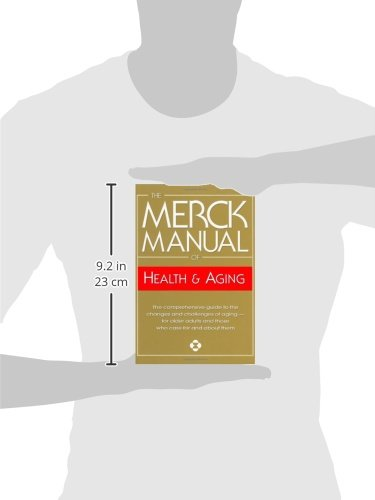 The Merck Manual of Health & Aging, 1e: The Comprehensive Guide to the Changes and Challenges of Aging- for Older Adults and Those Who Care For and About ...