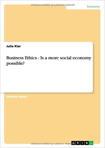 Business Ethics - Is a More Social Economy Possible?