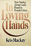 In Loving Hands, Kris Mackay, 0884945669
