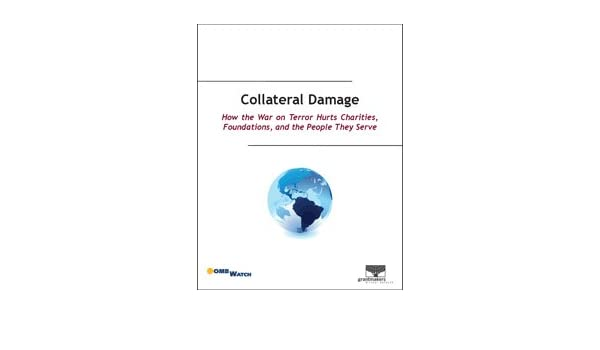 Collateral Damage: How the War on Terror Hurts Charities, Foundations, and the People They Serve