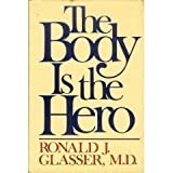The Body Is the Hero, Ronald J. Glasser, 0394400135
