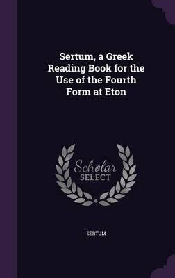 Download Sertum, a Greek Reading Book for the Use of the Fourth Form at Eton(Hardback) - 2016 Edition pdf epub