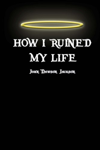 How I Ruined My Life
