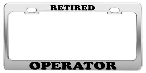 RETIRED OPERATOR License Plate Frame Tag Holder Car Truck Accessory Gift