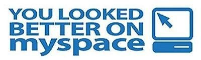 you-looked-better-on-myspace-fun-funny-new-high-quality-bumper-sticker-sti-0384