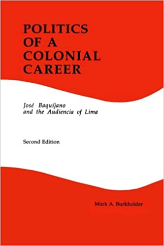 Politics of a Colonial Career: Jose Baquijano and the Audiencia of Lima Latin American Silhouettes No 4