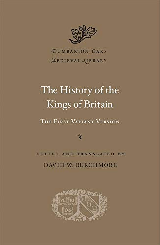 The History of the Kings of Britain: The First Variant Version (Dumbarton Oaks Medieval Library)