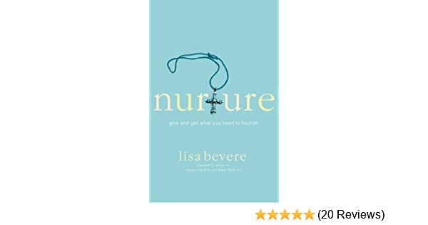 Nurture give and get what you need to flourish kindle edition by nurture give and get what you need to flourish kindle edition by lisa bevere religion spirituality kindle ebooks amazon fandeluxe Choice Image