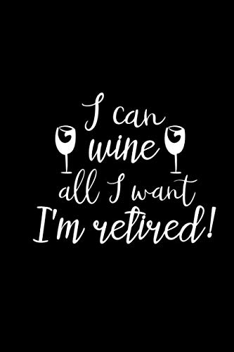 I Can Wine All I Want I'm Retired: Review Notebook For Wine Lovers.  Keep A Record Of Your Favorites and New Discoveries. by Angie Mae