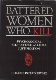 Battered Women Who Kill: Psychological Self-Defense As Legal Justification