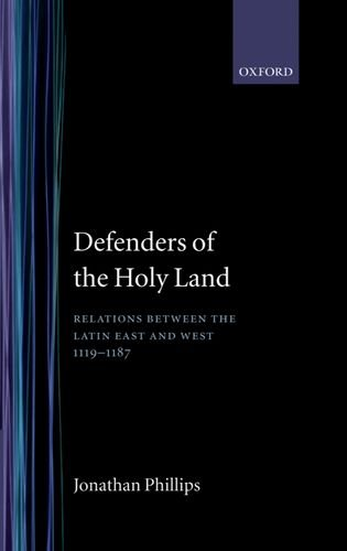 Defenders of the Holy Land: Relations between the Latin East and the West, 1119-1187