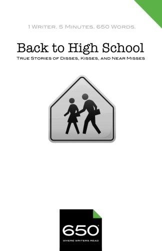 650 | Back to High School: True Stories of Disses, Kisses, and Near Misses