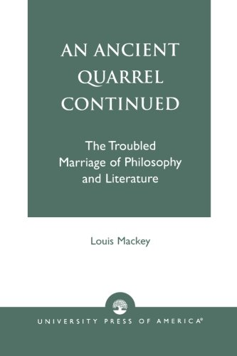 An Ancient Quarrel Continued: The Troubled Marriage of Philosophy and Literature
