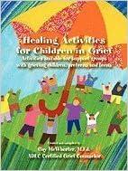 Book Healing Activities For Children In Grief Activities Suitable For Support Groups With Grieving Children, Preteens And Teens [PB,2005]