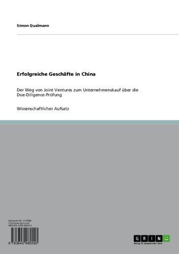 Erfolgreiche Geschäfte in China: Der Weg von Joint Ventures zum Unternehmenskauf über die Due-Diligence-Prüfung (German Edition) (Die Geschäfte Chino)