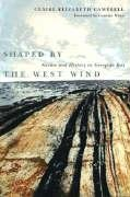 Shaped by the West Wind: Nature and History in Georgian Bay (Nature/History/Society) (Geology Of Ontario)