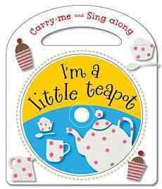 Nursery Rhymes Tea (Im A Little Teapot And Other Nursery Rhymes (Carry-Me And Sing-Along) Im A Little Teapot And Other Nursery Rhymes)