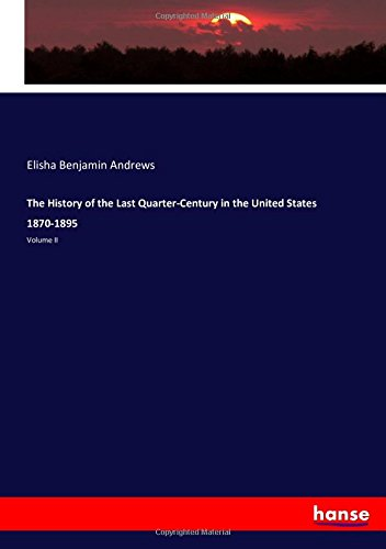 Download The History of the Last Quarter-Century in the United States 1870-1895: Volume II PDF