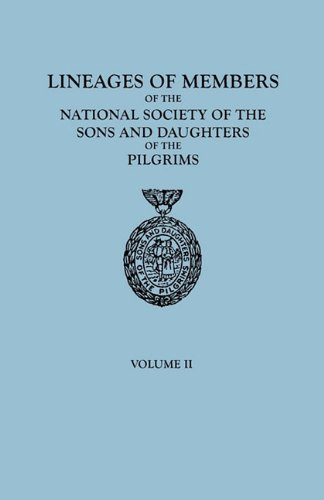 Lineages of Members of the National Society of the Sons and Daughters of  the Pilgrims, 1929-1952. in Two Volumes. Volume II: Ns Sons and Daughters,  Of The Pilgrims, National Society Sons and