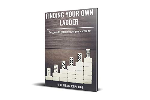 Finding Your Own Ladder: The guide to getting out of your career rut (Career Kipling)
