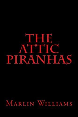 Book: The Attic Piranhas by Marlin Williams
