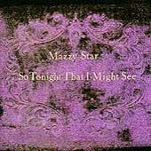 Mazzy Star: So Tonight I might See