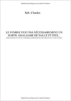 Book Le Fumier N'Est Pas Necessairement Un Subtil Amalgame de Paille Et D'Ex...