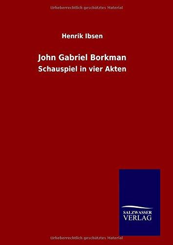 John Gabriel Borkman: Schauspiel in vier Akten