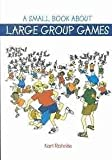 A Small Book about Large Group Games, Rohnke, Karl E., 0787297046