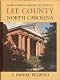 The History and Architecture of Lee County, North Carolina, J. Daniel Pezzoni, 096479540X