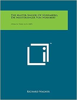 Book The Master-Singers of Nuremberg, Die Meistersinger Von Nurnbert: Opera in Three Acts (1889)