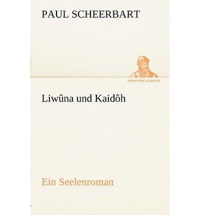 [ Liw Na Und Kaid H (German) ] By Scheerbart, Paul ( Author ) [ 2012 ) [ Paperback ]