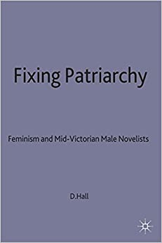 Fixing Patriarchy: Feminism and Mid-Victorian Male Novelists