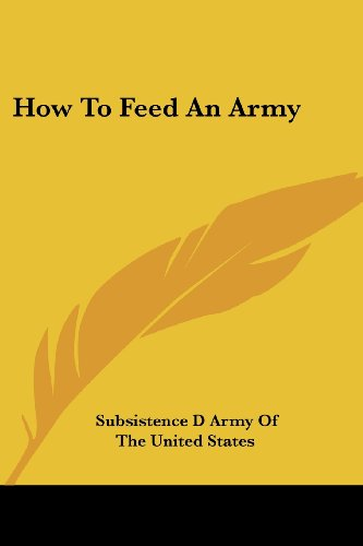How To Feed An Army Subsistence D Army Of The United States