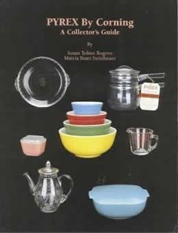 Pyrex by Corning: A Collector's Guide (Antique Pyrex)