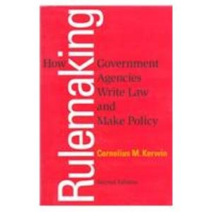 rulemaking by cornelius kerwin C- the historical accuracy of past agency decisions question 38: in his book rulemaking: how government agencies write law and make policies, cornelius kerwin commented that president _____ was the first of many presidents to take managing agencies seriously.