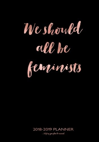 2018-2019-Weekly-Planner-helping-you-plan-to-succeed-We-Should-All-Be-Feminists-in-rose-gold-7x10-198-Pages-two-page-spread-per-week-with--school-college-for-students-and-teachers