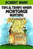 Tips and Traps When Mortgage Hunting, Robert Irwin, 0070322481