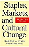 Staples, Markets and Cultural Change, Innis, Harold Adams and Drache, Daniel, 0773513027