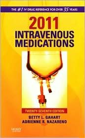 2011 Intravenous Medications Publisher: Mosby; 27 edition (2011 Medications Intravenous)