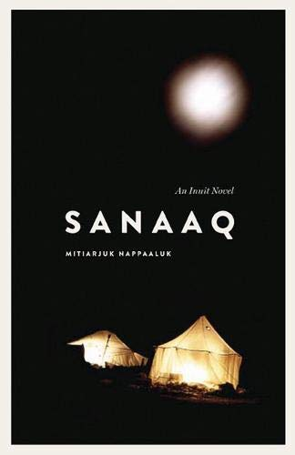Sanaaq: An Inuit Novel (Contemporary Studies of